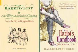 Harris's List of Covent Garden Ladies; Sex in the City in Georgian Britain And The Harlot's Handbook; Harris's List